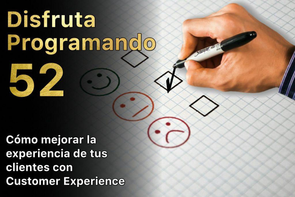 Disfruta programando 52. Cómo mejorar la experiencia de tus clientes con Customer Experience