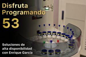 Disfruta programando 53. Soluciones de alta disponibilidad con Enrique García