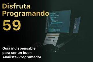 Disfruta programando 59. Guía indispensable para ser un buen analista-programador