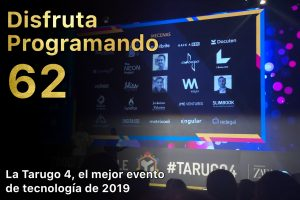 Disfruta programando 62. La Tarugo4, el mejor evento de tecnología de 2019