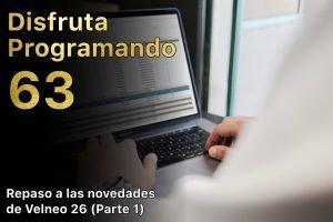 Disfruta programando 63. Repaso a las novedades de Velneo 26 (parte 1)