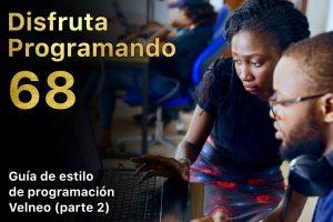 Disfruta programando 68. Guía de estilo de programación Velneo (parte 2)